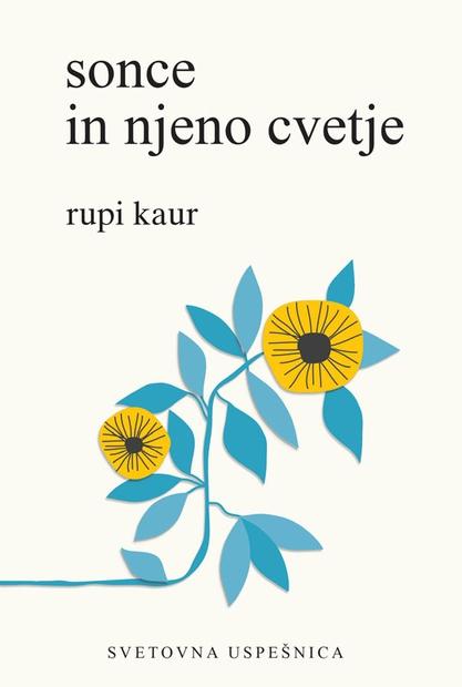 1. Sonce in njeno cvetje Rupi Kaur Mlada kanadska pesnica Rupi Kaur je zaslovela na Instagramu in s svojo prvo …